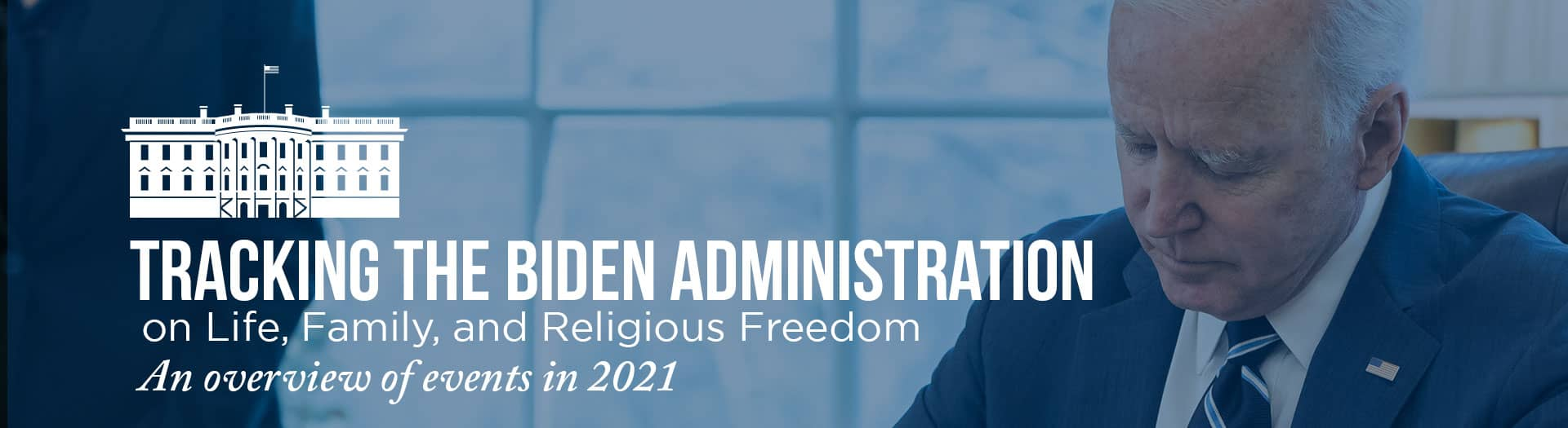 Tracking the Biden administration on life, family, and religious freedom